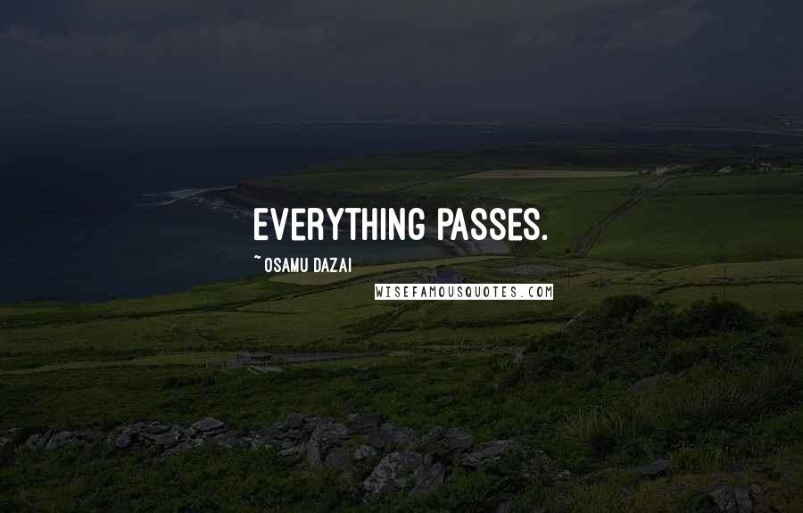 Osamu Dazai quotes: Everything passes.