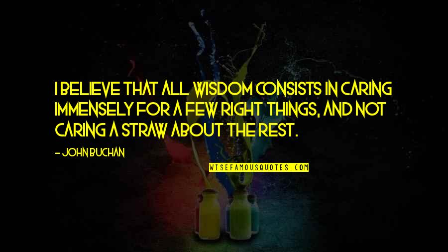 Oscar Grouch Quotes By John Buchan: I believe that all wisdom consists in caring