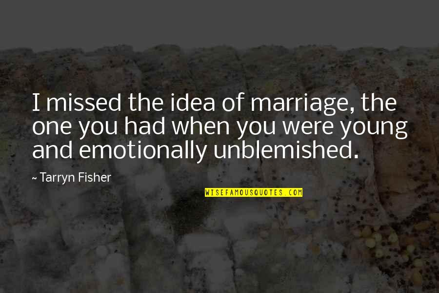 Oscar Grouch Quotes By Tarryn Fisher: I missed the idea of marriage, the one