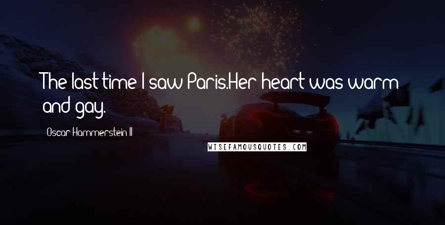 Oscar Hammerstein II quotes: The last time I saw Paris.Her heart was warm and gay.