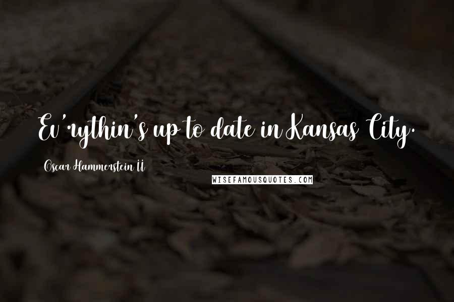 Oscar Hammerstein II quotes: Ev'rythin's up to date in Kansas City.