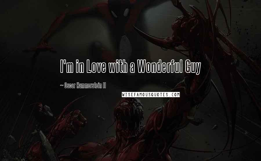 Oscar Hammerstein II quotes: I'm in Love with a Wonderful Guy