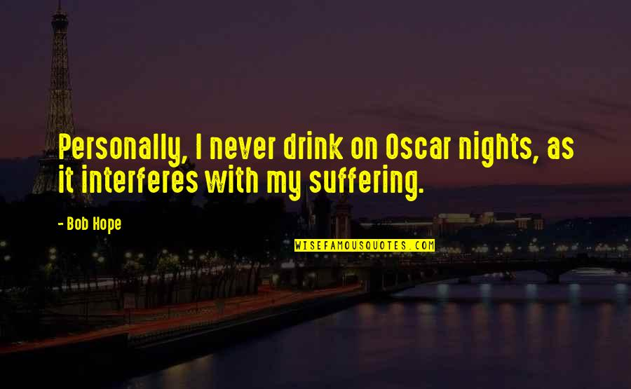 Oscar Night Quotes By Bob Hope: Personally, I never drink on Oscar nights, as