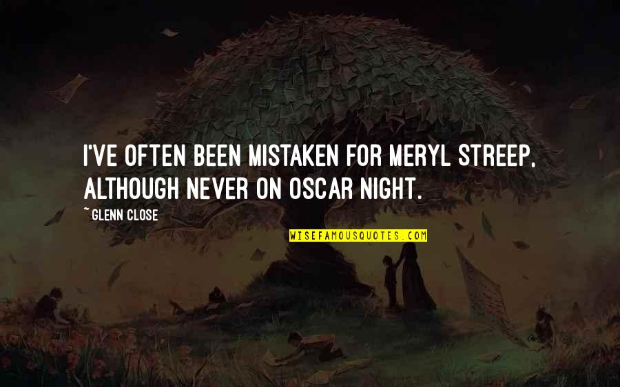 Oscar Night Quotes By Glenn Close: I've often been mistaken for Meryl Streep, although