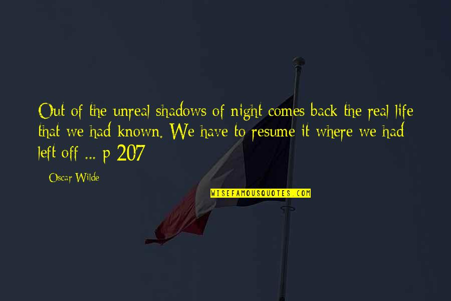 Oscar Night Quotes By Oscar Wilde: Out of the unreal shadows of night comes