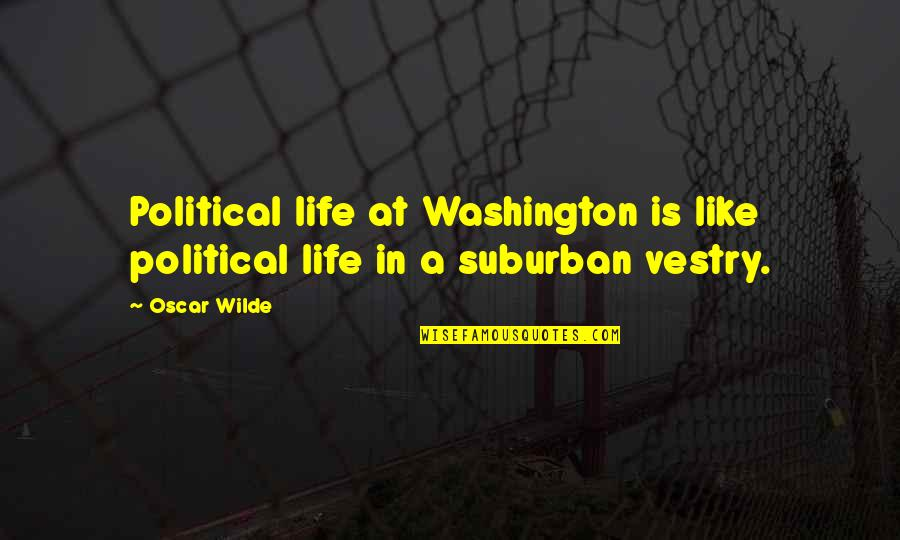 Oscar Night Quotes By Oscar Wilde: Political life at Washington is like political life