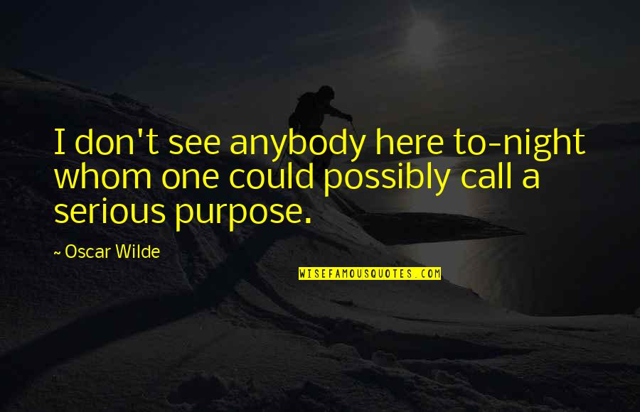 Oscar Night Quotes By Oscar Wilde: I don't see anybody here to-night whom one