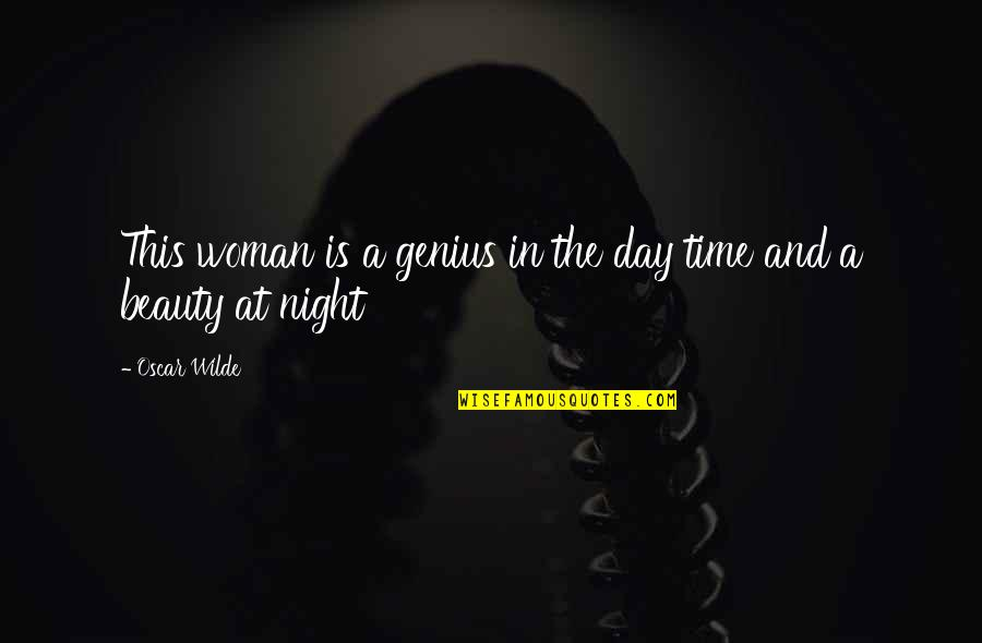 Oscar Night Quotes By Oscar Wilde: This woman is a genius in the day