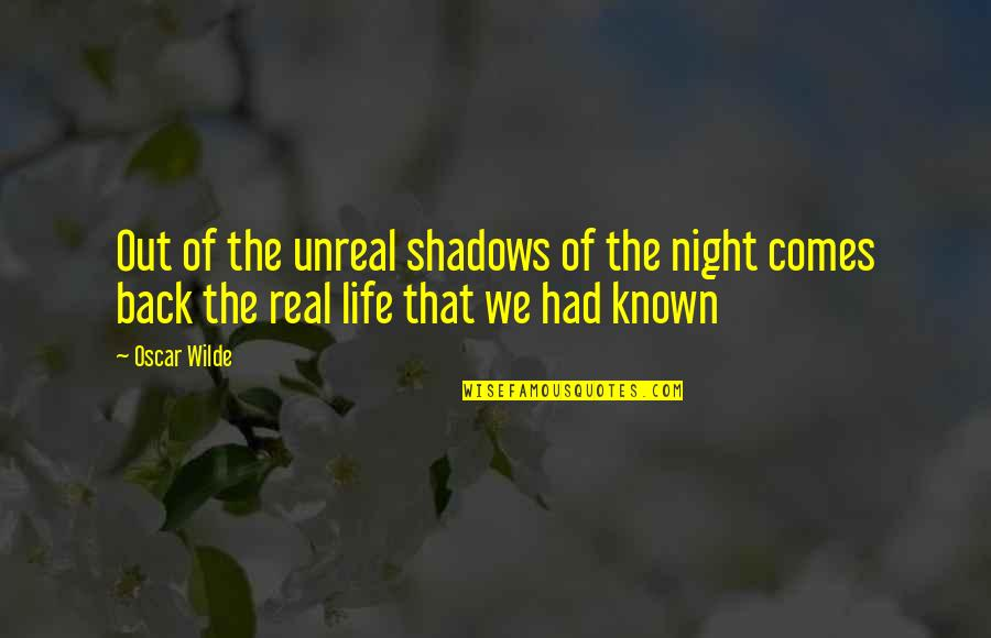 Oscar Night Quotes By Oscar Wilde: Out of the unreal shadows of the night