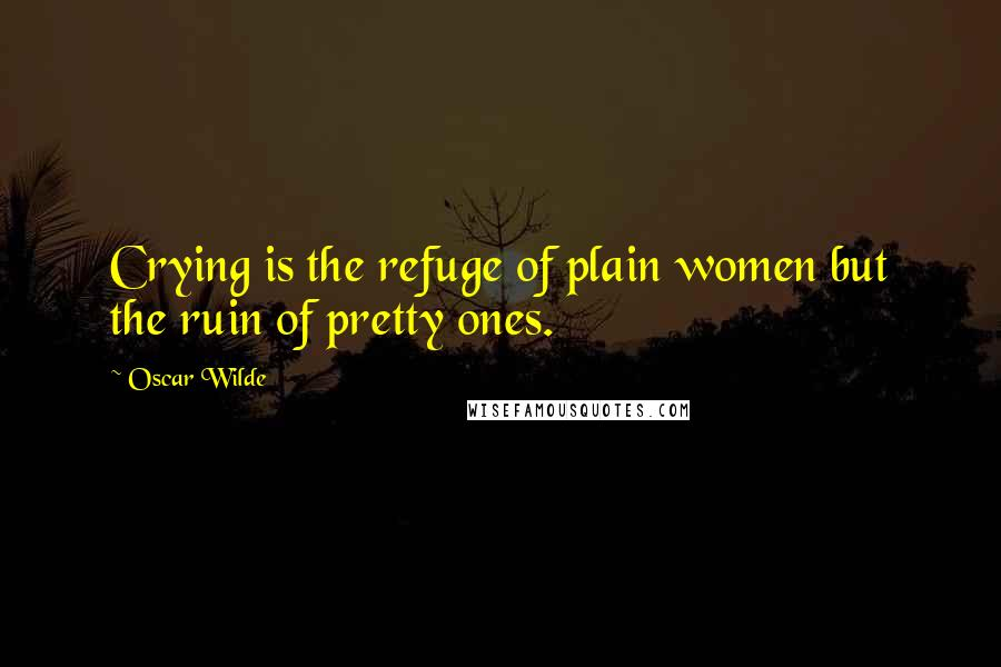 Oscar Wilde quotes: Crying is the refuge of plain women but the ruin of pretty ones.