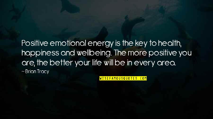 Oscar's Law Quotes By Brian Tracy: Positive emotional energy is the key to health,