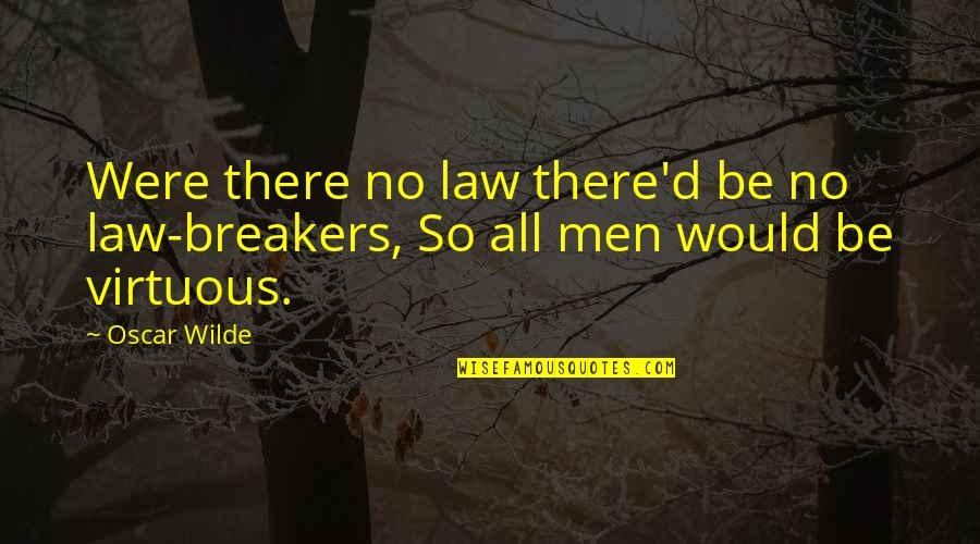 Oscar's Law Quotes By Oscar Wilde: Were there no law there'd be no law-breakers,