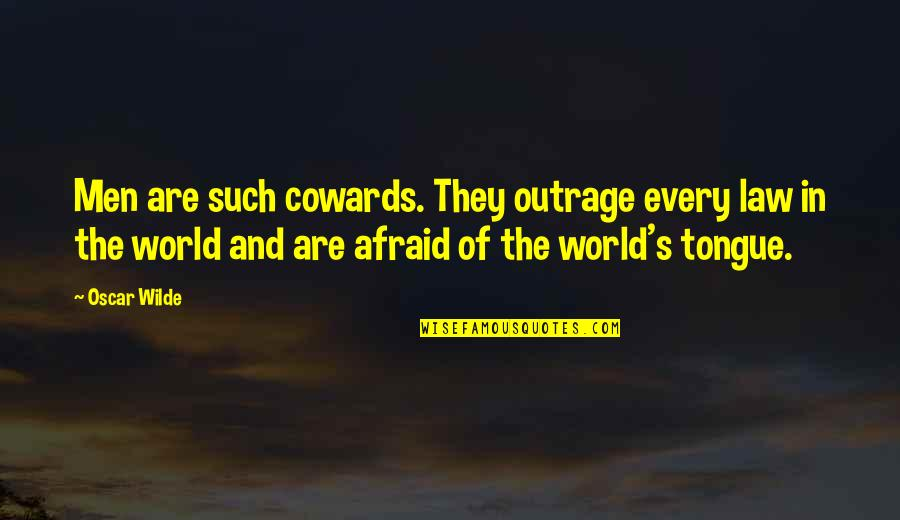 Oscar's Law Quotes By Oscar Wilde: Men are such cowards. They outrage every law