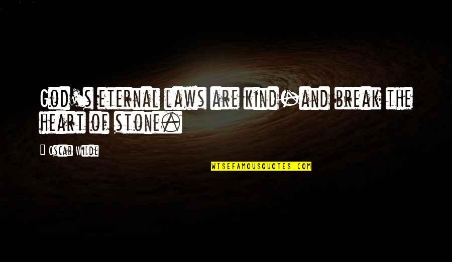 Oscar's Law Quotes By Oscar Wilde: God's eternal laws are kind-and break the heart