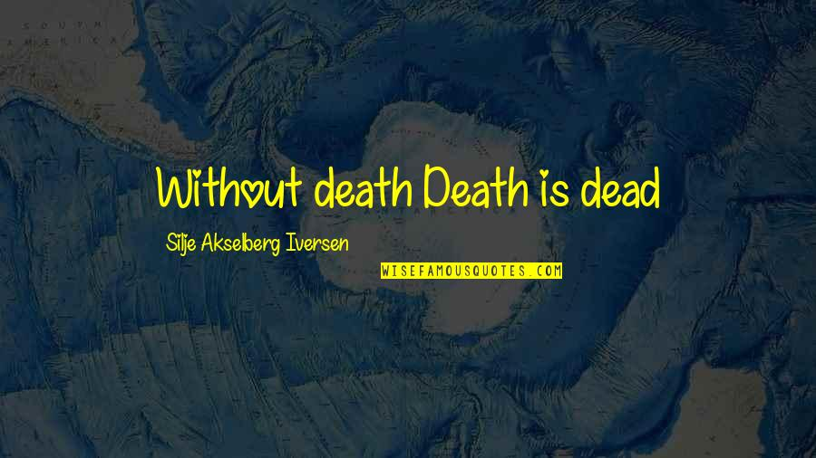 Oscar's Law Quotes By Silje Akselberg Iversen: Without death Death is dead