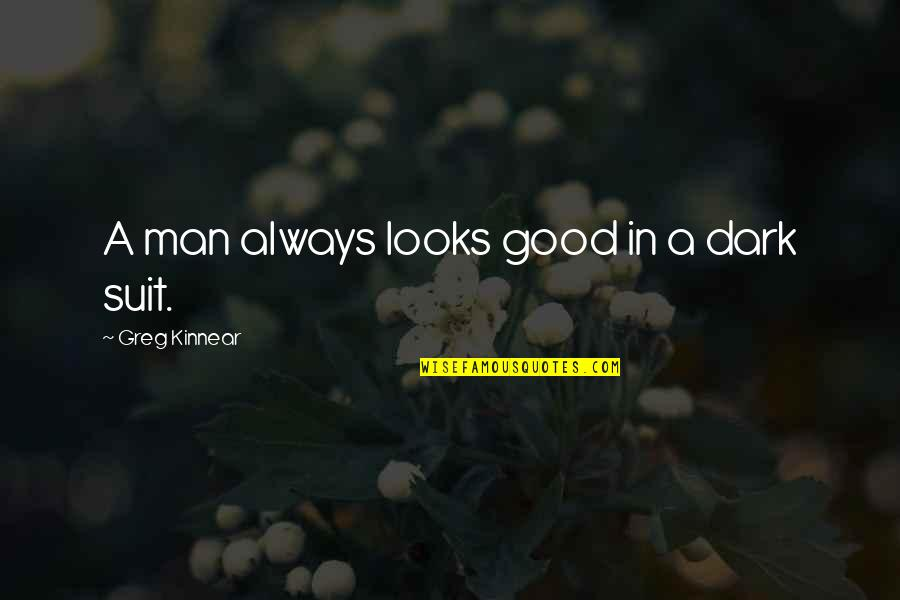 Osharing Quotes By Greg Kinnear: A man always looks good in a dark