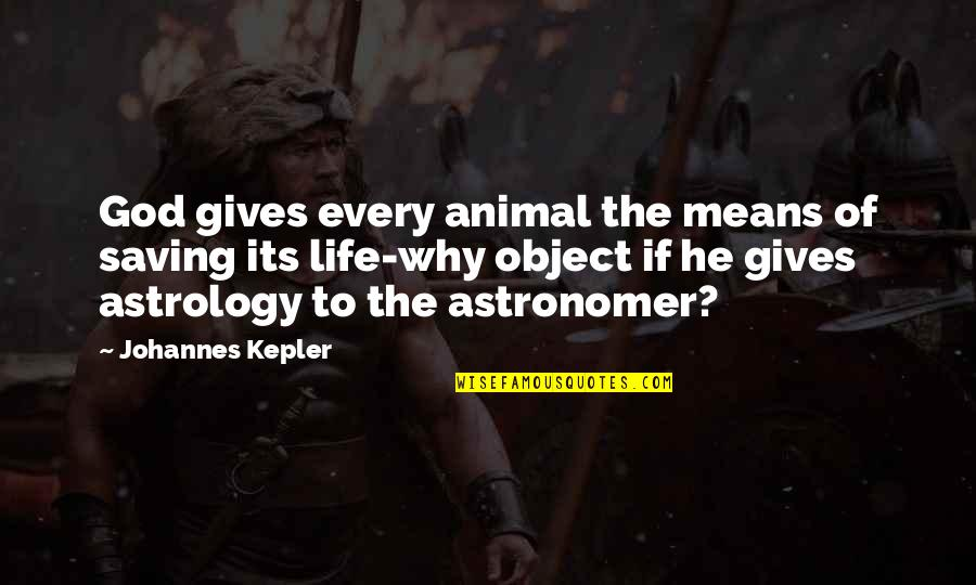 Osharing Quotes By Johannes Kepler: God gives every animal the means of saving