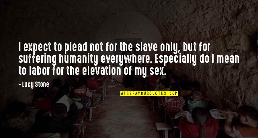 Osharing Quotes By Lucy Stone: I expect to plead not for the slave
