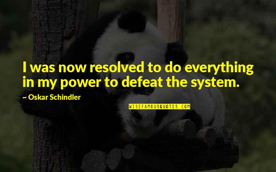 Oskar Schindler Best Quotes By Oskar Schindler: I was now resolved to do everything in