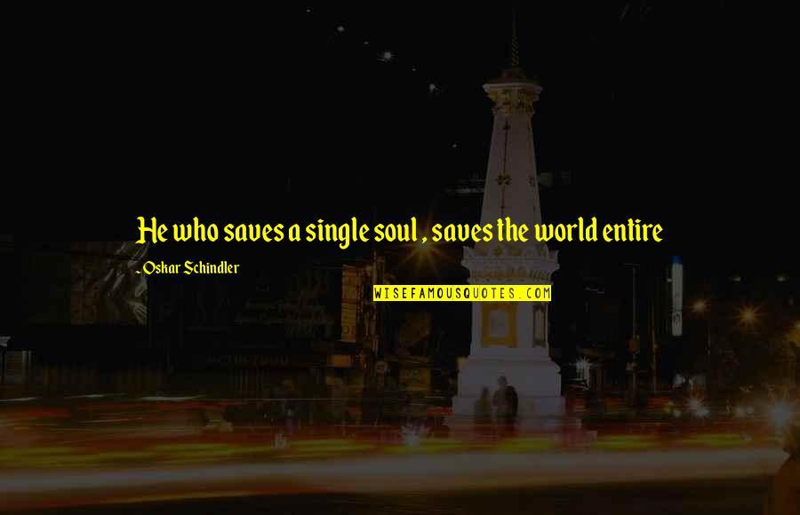 Oskar Schindler Best Quotes By Oskar Schindler: He who saves a single soul , saves