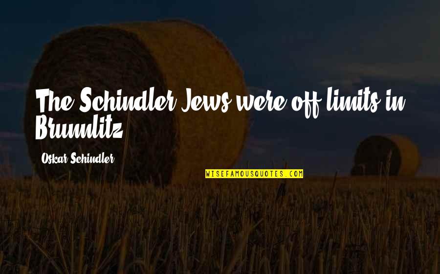 Oskar Schindler Best Quotes By Oskar Schindler: The Schindler Jews were off-limits in Brunnlitz.
