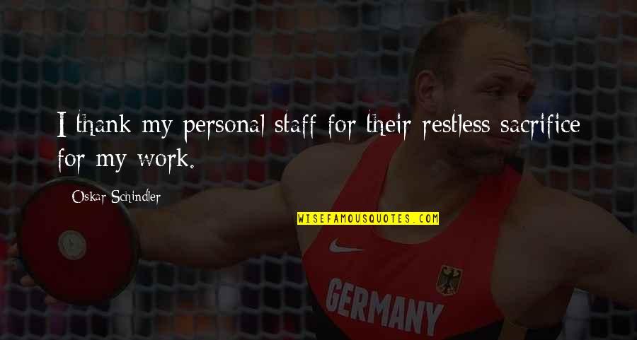 Oskar Schindler Best Quotes By Oskar Schindler: I thank my personal staff for their restless