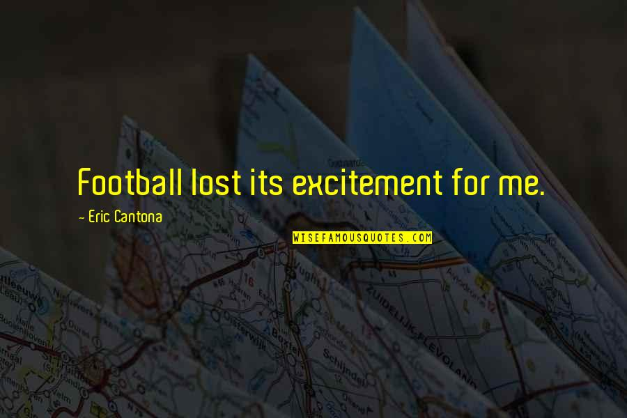 Oss 117 Best Quotes By Eric Cantona: Football lost its excitement for me.