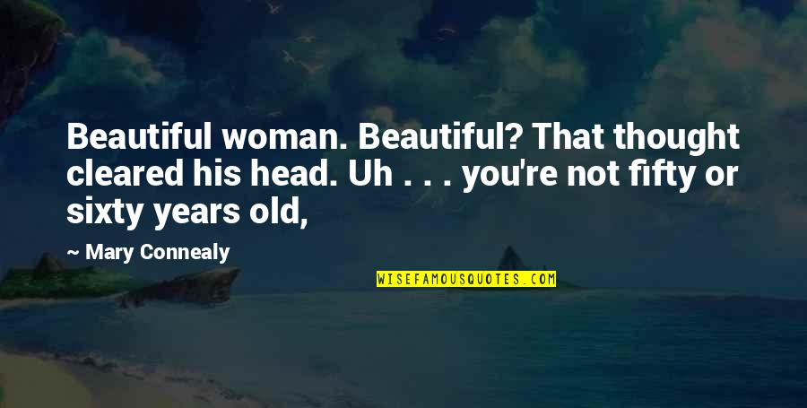 Oss 117 Best Quotes By Mary Connealy: Beautiful woman. Beautiful? That thought cleared his head.