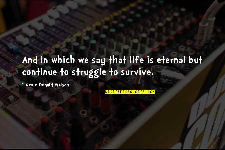 Oss 117 Best Quotes By Neale Donald Walsch: And in which we say that life is