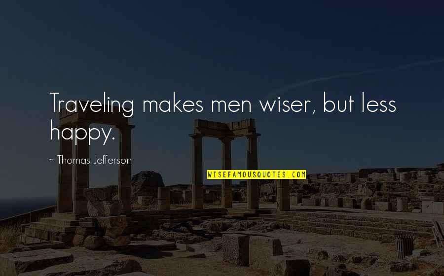 Oss 117 Best Quotes By Thomas Jefferson: Traveling makes men wiser, but less happy.