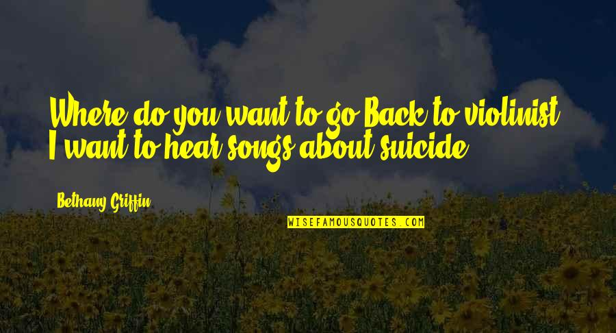 Ostendam Quotes By Bethany Griffin: Where do you want to go?Back to violinist.