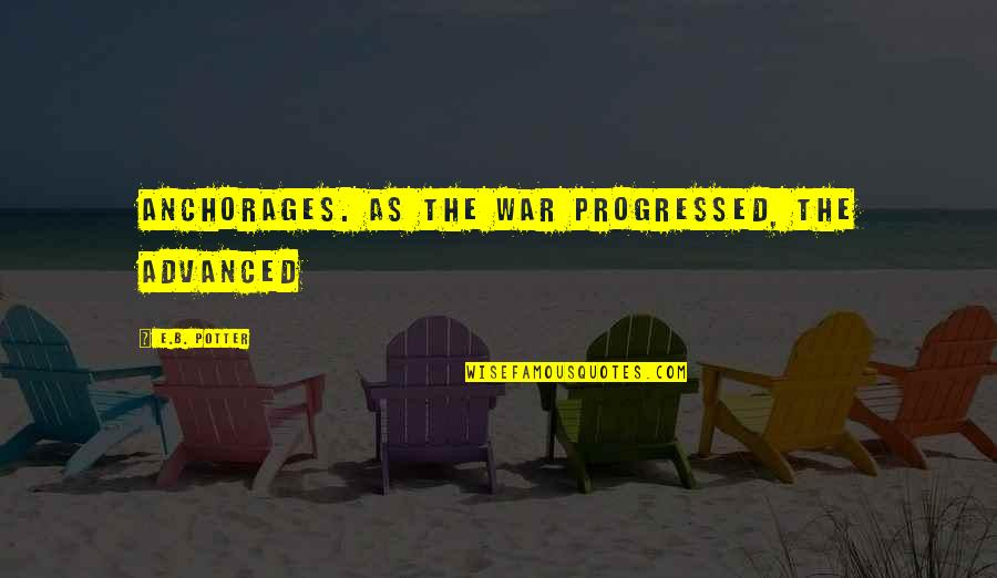 Ostendam Quotes By E.B. Potter: anchorages. As the war progressed, the advanced