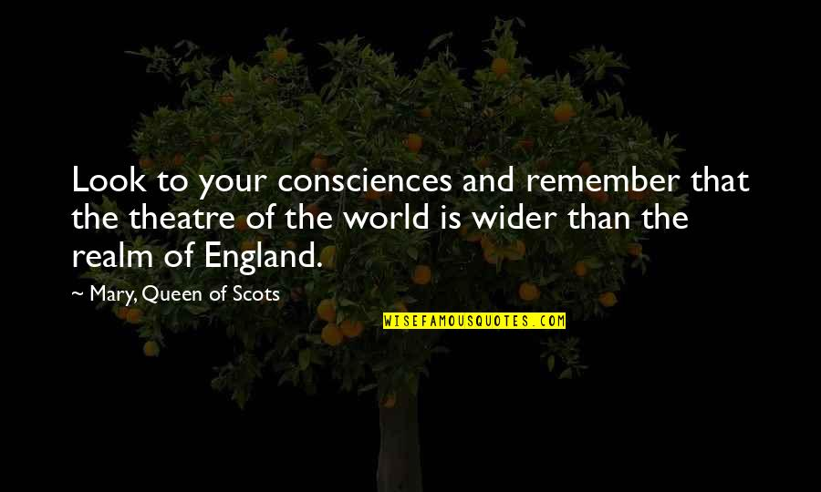 Ostendam Quotes By Mary, Queen Of Scots: Look to your consciences and remember that the