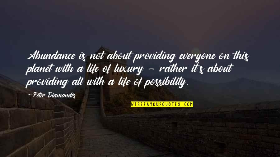 Ostendam Quotes By Peter Diamandis: Abundance is not about providing everyone on this