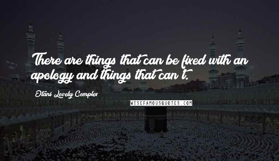 Otani Lovely Complex quotes: There are things that can be fixed with an apology and things that can't.