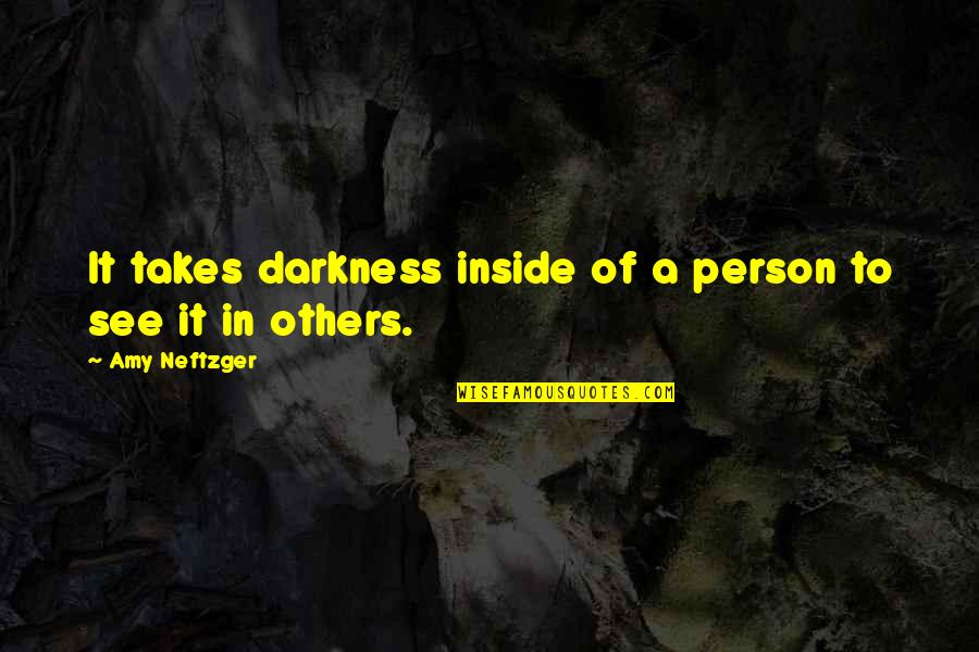 Others Perception Of You Quotes By Amy Neftzger: It takes darkness inside of a person to
