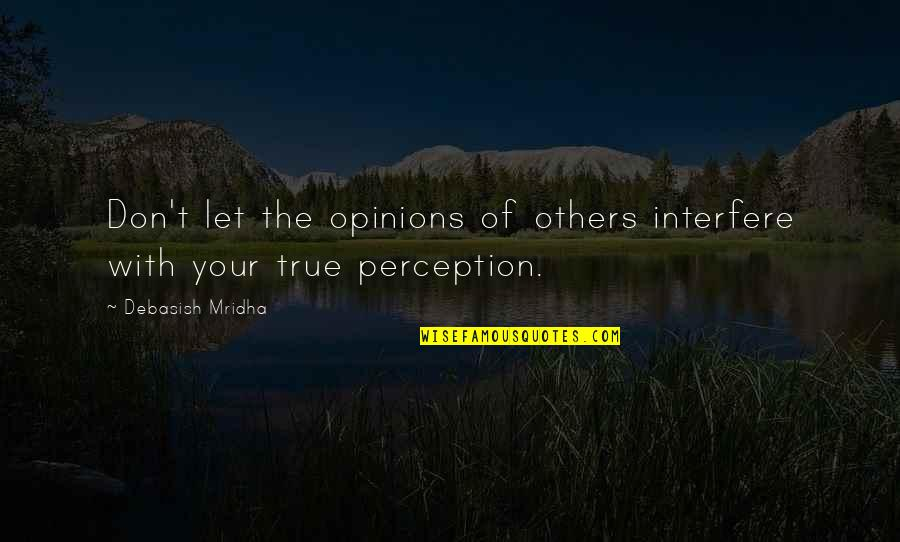 Others Perception Of You Quotes By Debasish Mridha: Don't let the opinions of others interfere with