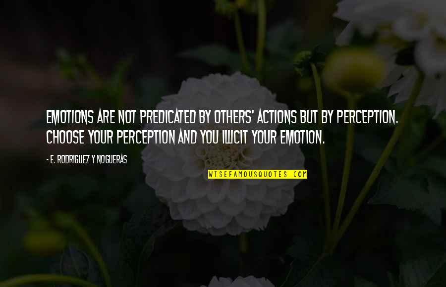 Others Perception Of You Quotes By E. Rodriguez Y Nogueras: Emotions are not predicated by others' actions but