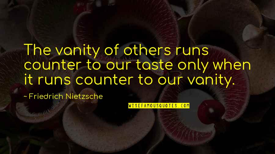 Others Perception Of You Quotes By Friedrich Nietzsche: The vanity of others runs counter to our