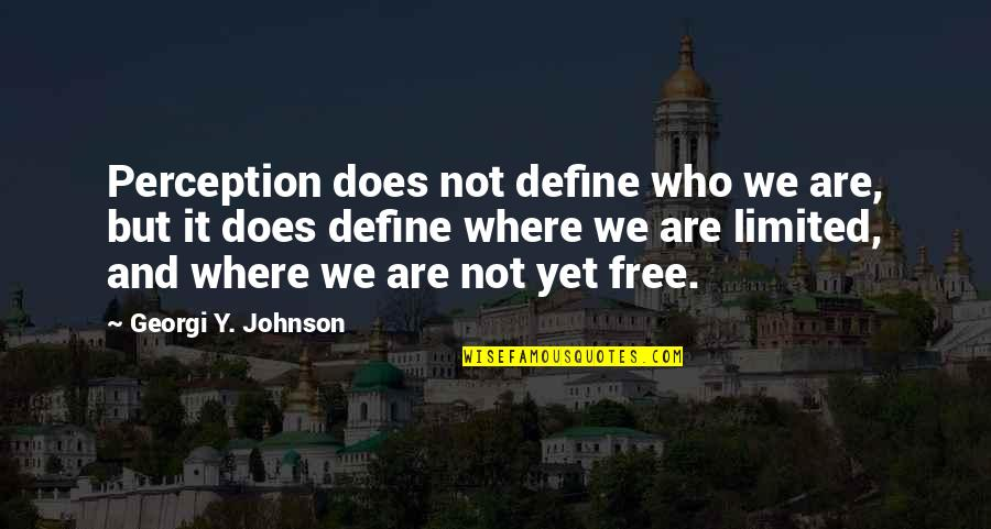 Others Perception Of You Quotes By Georgi Y. Johnson: Perception does not define who we are, but