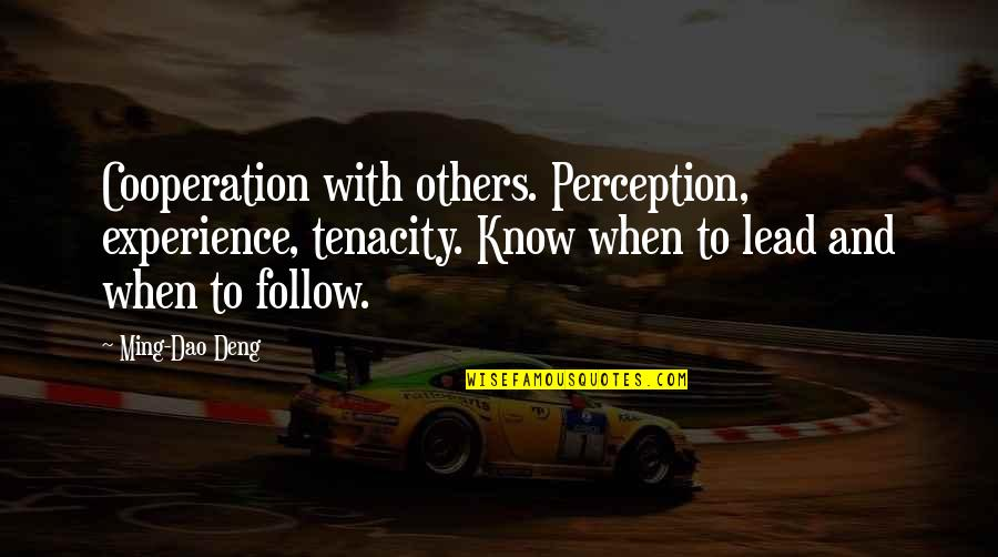 Others Perception Of You Quotes By Ming-Dao Deng: Cooperation with others. Perception, experience, tenacity. Know when