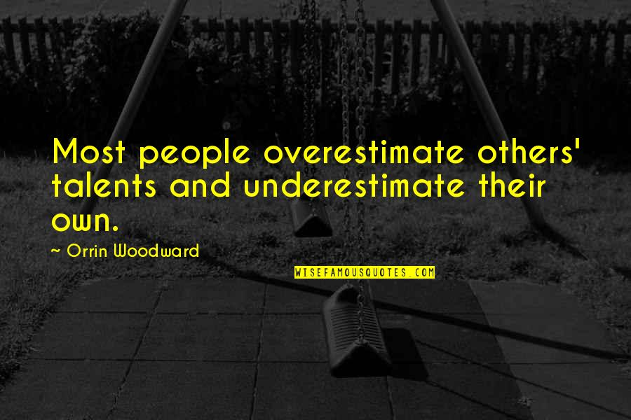 Others Perception Of You Quotes By Orrin Woodward: Most people overestimate others' talents and underestimate their