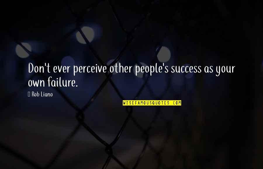 Others Perception Of You Quotes By Rob Liano: Don't ever perceive other people's success as your