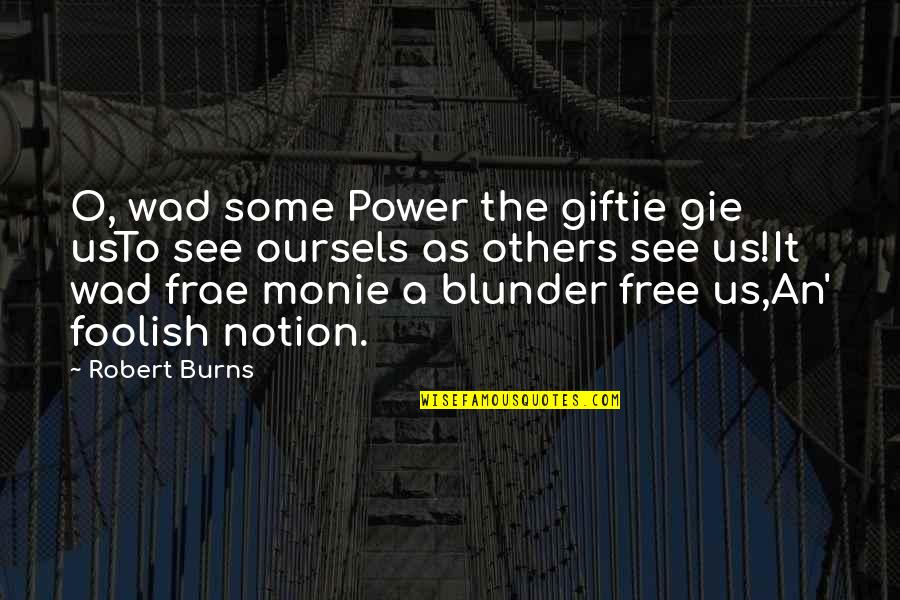 Others Perception Of You Quotes By Robert Burns: O, wad some Power the giftie gie usTo