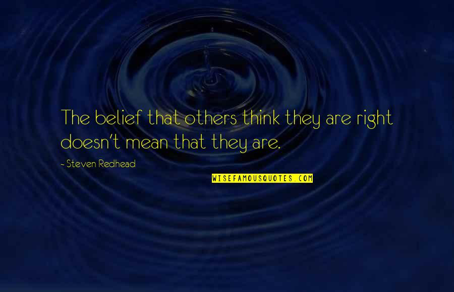 Others Perception Of You Quotes By Steven Redhead: The belief that others think they are right