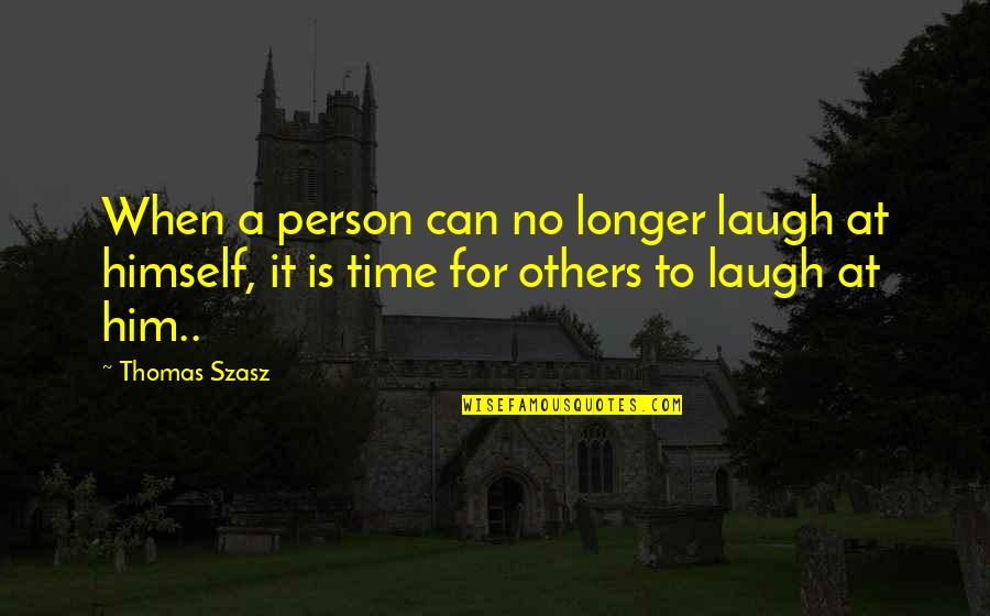 Others Perception Of You Quotes By Thomas Szasz: When a person can no longer laugh at