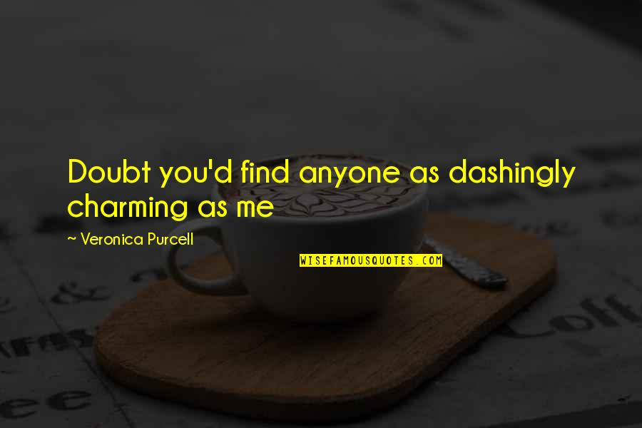 Otherside Lyric Quotes By Veronica Purcell: Doubt you'd find anyone as dashingly charming as