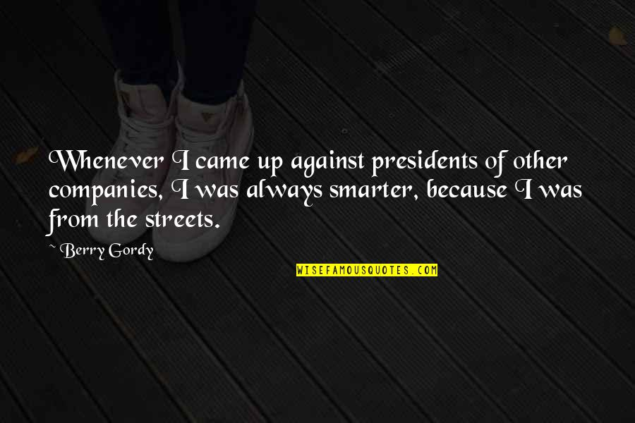 Othodoxy Quotes By Berry Gordy: Whenever I came up against presidents of other