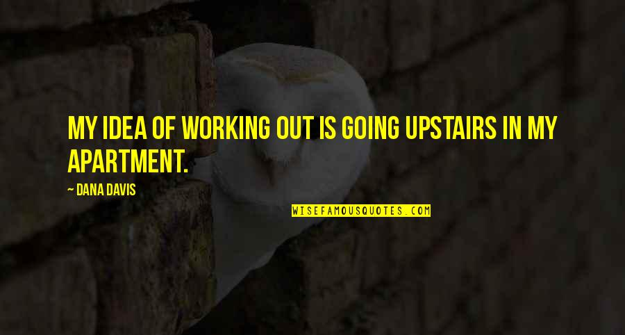 Othodoxy Quotes By Dana Davis: My idea of working out is going upstairs