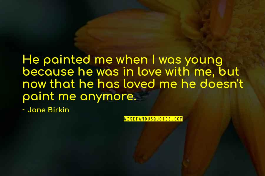 Othodoxy Quotes By Jane Birkin: He painted me when I was young because